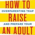 Suggested Reading: How to Raise An Adult and The Passion of Parenting